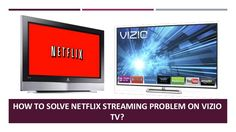 Netflix is the most famous app used by the users of Vizio TV. They enjoy watching contents through this channel and feel like they have not experience any such app earlier but when it stopped working then it disappoints them.