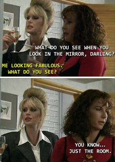 Edina, you should know sweetie that you are absolutely fabulous darling ;-)