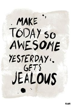 Quote: make today so awesome yesterday gets jealous  printable inspiring  (Dutch website )