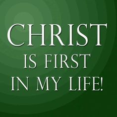 CHRIST IS FIRST IN MY LIFE...