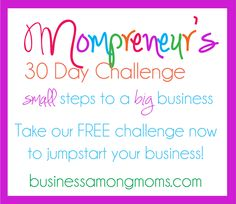 Are you a mom with your own business?  Take this FREE 30 Day Challenge to get tips on marketing, advertising, budgeting, organizing and more so that you can be a successful Mompreneur!