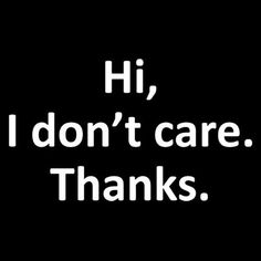Hi, I Don't Care Thanks New Small Garden Yard Flag Decor Gifts Humor Fun quotes family truths Hi, I Don't Care Thanks New Small Garden Yard Flag Decor Gifts Humor Fun I Dont Care Quotes, Rude Quotes, Sarcasm Quotes, Bitch Quotes, Sassy Quotes, Badass Quotes, Mood Quotes, Morning Quotes, Motivational Quotes