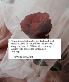Sometimes Allah makes you feel weak and lonely in order to remind you that you will always be in need of him and his strength without his assistance , you can do nothing . without Allah we are nothing Islamic Qoutes, Islamic Teachings, Muslim Quotes, Religious Quotes, Arabic Quotes, Love In Islam Quotes, Best Islamic Quotes, Islamic Art, Quran Quotes Inspirational