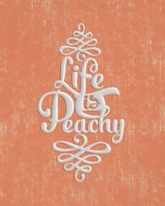 Life is Peachy...