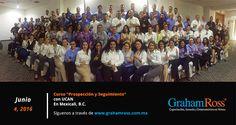 """Curso """"Prospección y Seguimiento"""" con UCAN. En Mexicali, B.C. El 4 de Julio de 2016 Síguenos a través de www.grahamross.com.mx"""