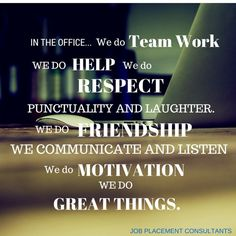 We will follow through our promise to you and expect the same from you. Cooperation – we can achieve success only as a team! Working together on our common goals is a must in order to achieve them. In Job Placement Consultant we do GREAT THINGS!