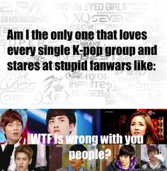 Stop the fanwars!!  * I don't necessarily love EVERY kpop group, but I do respect them. *