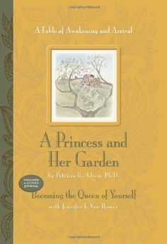 A Princess and Her Garden: A Fable of Awakening and Arrival (includes the guided journal, Becoming the Queen of Yourself) by Patricia R. Adson, http://www.amazon.com/dp/0935652930/ref=cm_sw_r_pi_dp_AU-1qb1P1S0WH