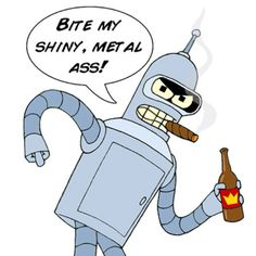 Bite My Shiny Metal Ass!