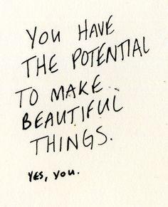 """We do """"Tenés el potencial de hacer cosas maravillosas. Sí, vos"""" :)"""