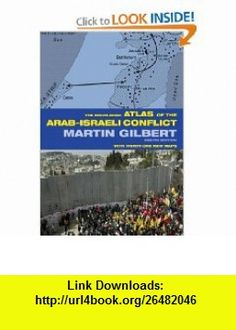 The Routledge Atlas of the Arab-Israeli Conflict (Routledge Historical Atlases) (9780415359009) Martin Gilbert , ISBN-10: 0415359007  , ISBN-13: 978-0415359009 ,  , tutorials , pdf , ebook , torrent , downloads , rapidshare , filesonic , hotfile , megaupload , fileserve