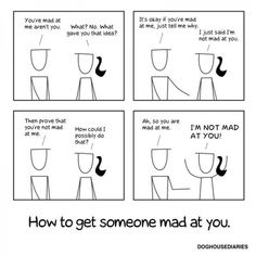 Yup I definitely get mad more when someone asks if I'm mad lol.