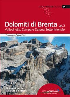 DOLOMITI DI BRENTA VOL. 3 - VALLESINELLA, CAMPA E CATENA SETTENTRIONALE - Dai tempi delle ristampe dell'ultima guida delle Dolomiti di Brenta di Gino Buscaini ed Ettore Castiglioni, risalente al lontano 1977, molte case editrici hanno provato ad addentrarsi nell'avventura di realizzare una nuova guida, contattando alcuni alpinisti e Guide Alpine del Brenta. http://www.ideamontagna.it/librimontagna/libro-alpinismo-montagna.asp?cod=91