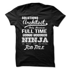 Solutions Architect Only Because Full Time Multi Tasking Ninja Is Not An Actual Job T-Shirt, Hoodie Solutions Architect