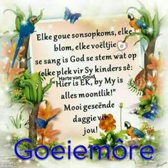 Evening Greetings, Goeie More, Special Quotes, Morning Greeting, Afrikaans, Morning Quotes, Good Morning, Poems, Singing