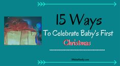 Celebrate your Baby's First Christmas with traditions you will never forget! Experience the joy and love of the holiday season with your family and your newborn. Capture all of the Christmas memories. This guide will hep you with 15 ways to celebrate Baby's First Christmas! Here are some unique Holiday ideas; the very last idea…