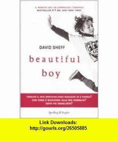 Beautiful Boy A Fathers Journey Through His Sons Meth Addiction (9788820046743) David Sheff , ISBN-10: 8820046741  , ISBN-13: 978-8820046743 ,  , tutorials , pdf , ebook , torrent , downloads , rapidshare , filesonic , hotfile , megaupload , fileserve