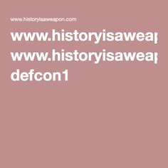 www.historyisaweapon.com defcon1
