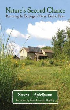 Nature's second chance : restoring the ecology of Stone Prairie Farm / Steven I. Apfelbaum.