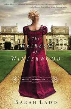The Heiress of Winterwood by Sarah E. Ladd (Whispers on the Moors Series book 1)