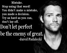 Mistakes don't define us. What we LEARN from our mistakes makes us who we are. Funny Supernatural Memes, Supernatural Actors, Supernatural Seasons, Supernatural Birthday, Supernatural Poster, Jared Padalecki, Jensen Ackles, Keep Fighting, Thing 1