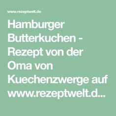 Hamburger Butterkuchen - Rezept von der Oma von Kuechenzwerge auf www.rezeptwelt.de, der Thermomix ® Community