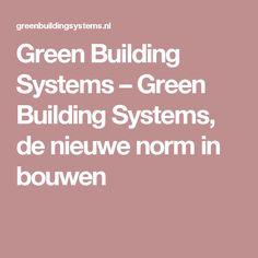 Green Building Systems – Green Building Systems, de nieuwe norm in bouwen