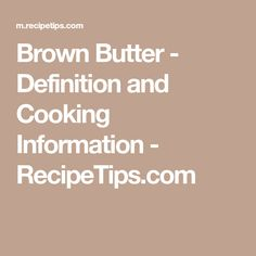 Brown Butter - Definition and Cooking Information - RecipeTips.com
