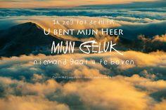 """Ik zeg tot de HEER: """"U bent mijn HEER,mijn geluk, niemand gaat u te boven."""" Psalm 16:2  #Aanbidding  https://www.dagelijksebroodkruimels.nl/psalm-16-2/"""