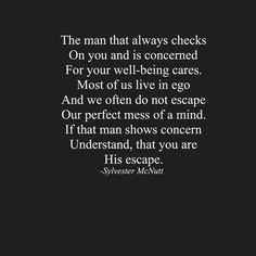 Understand that you are his escape.