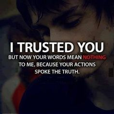 Sad Love Quotes : QUOTATION – Image : Quotes Of the day – Life Quote I trusted you but now your words mean nothing to me, because your actions spoke the truth. Sharing is Caring Flirty Quotes For Her, Funny Flirty Quotes, Sad Love Quotes, Quotes To Live By, Me Quotes, Liars Quotes, Quotes For Mean People, Speak The Truth Quotes, Bad Father Quotes
