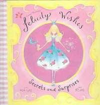 Felicity Wishes Secrets and Surprises This Kids range is absolutely adorable, simple, sweet and beautifully delivered, the illustration is unmatchable & the pop ups & secrets are lovely. Emma Thompson is a star!