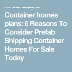 Container homes plans: 6 Reasons To Consider Prefab Shipping Container Homes For Sale Today