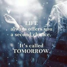 Always embrace tommorow.. as tomorrow brings a new day and with that new day you receive a second chance xx