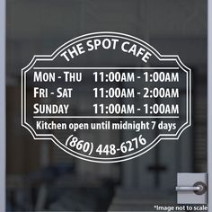The Spot Cafe | 860-448-6276 | Stickertitans.com | Custom Business / Office / Shop / Salon / Restaurant Open Hour Vinyl Decal | Our Vinyl Signs are made from Oracal 651 | 470-585-2229