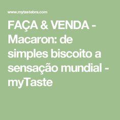 FAÇA & VENDA - Macaron: de simples biscoito a sensação mundial - myTaste