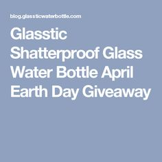 Glasstic Shatterproof Glass Water Bottle April Earth Day Giveaway