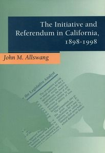 The Initiative and Referendum in California, 1898-1998:  | John M. Allswang