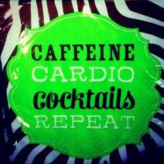 Caffeine, Cardio, Cocktails, Repeat