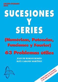 SUCESIONES Y SERIES 63 Problemas Útiles Autores: Juan De Burgos Román y Raúl Cabanes Martínez Editorial: García Maroto Editores ISBN: 9788493710545 ISBN ebook: 9788492976263 Páginas: 252 Área: Ciencias y Salud Sección: Matemáticas