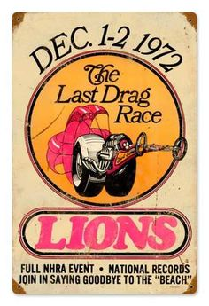 Vintage Lions Last Drag Metal Sign 12 x 18 Inches Nhra Drag Racing, Auto Racing, Garage Art, Garage Ideas, Vintage Race Car, Vintage Auto, Ad Art, Drag Cars, Car And Driver