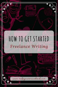 How to Get Started Freelance Writing