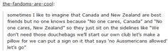 """""""In Canada, you don't say, 'I love you.' You say 'EH EH MAPLE LEAF QUEEN HAM BACON MOOSE ANTLER EH.'"""""""