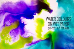 Water Colours on Wet Paper - this is true process art for kids, it is all about exploring and experimenting!
