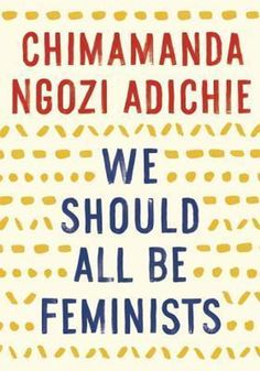 I think, if you were going to pick one book to explain feminism to someone, it would be Chimamanda Ngozi Adichie'sWe Should All Be Feminists. If you haven't read Adichie's wonderful little book, check out the 10 best quotes from