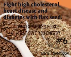 Fight high cholesterol, heart disease and diabetes with flax seed.