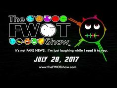 The Fwot Show   July 28, 2017