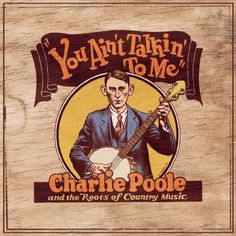 charlie poole you ain't talkin to me - Google Search