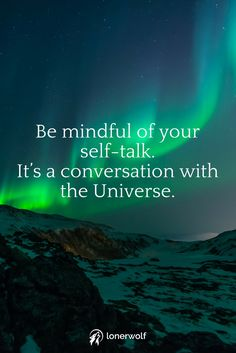 Be mindful of your self-talk. Your thoughts create your reality.