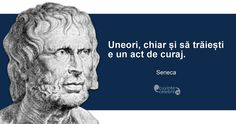 """Uneori, chiar și să trăiești e un act de curaj. Seneca, Live Your Life, Spiritual Quotes, Motto, Einstein, Acting, Spirituality, Thoughts, Inspiration"